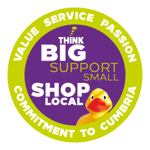 Think Big - Support small, shop local. Commitment to Cumbria - Value - Service - Passion